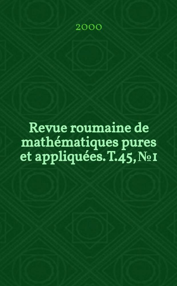 Revue roumaine de mathématiques pures et appliquées. T.45, №1