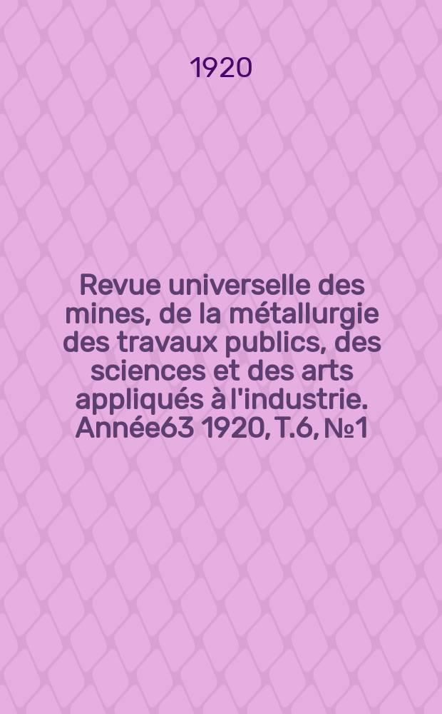 Revue universelle des mines, de la métallurgie des travaux publics, des sciences et des arts appliqués à l'industrie. Année63 1920, T.6, №1