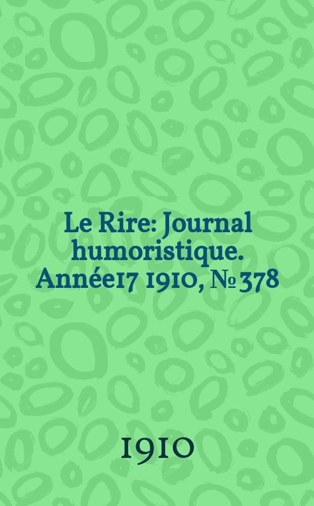 Le Rire : Journal humoristique. [Année17] 1910, №378