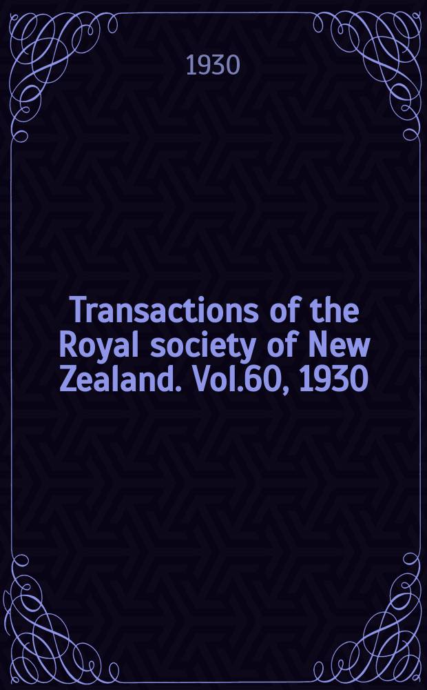 Transactions of the Royal society of New Zealand. Vol.60, 1930