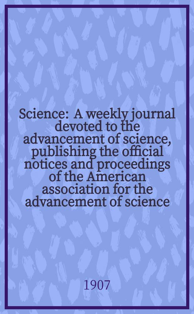 Science : A weekly journal devoted to the advancement of science, publishing the official notices and proceedings of the American association for the advancement of science. N.S., Vol.26, №674