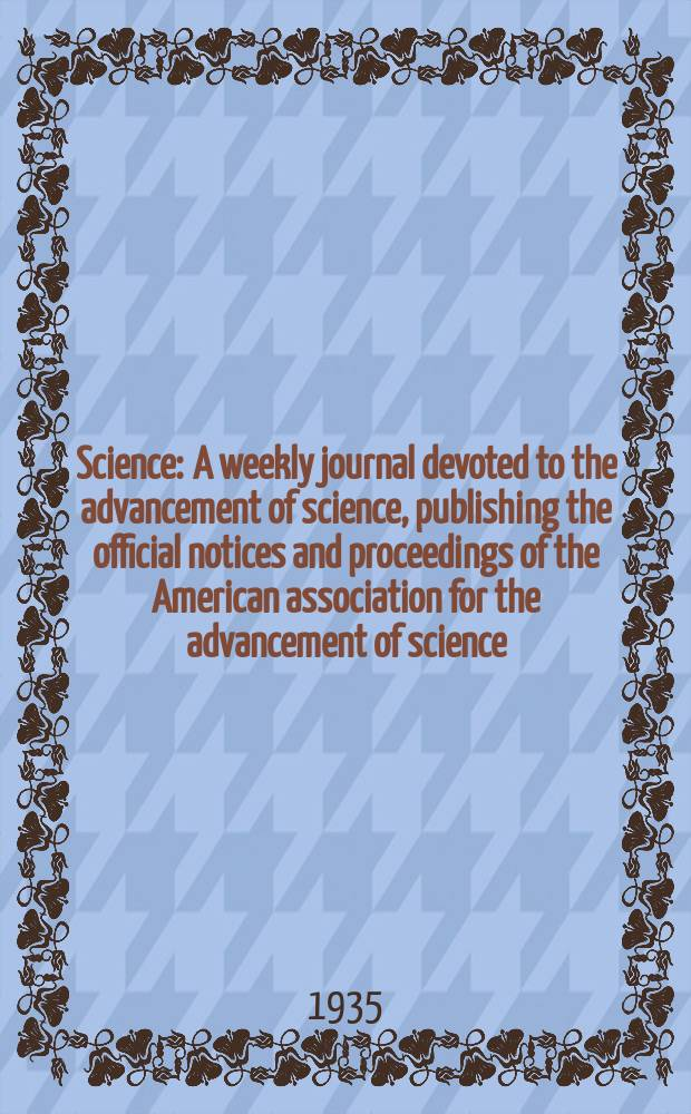 Science : A weekly journal devoted to the advancement of science, publishing the official notices and proceedings of the American association for the advancement of science. N.S., Vol.81, №2088
