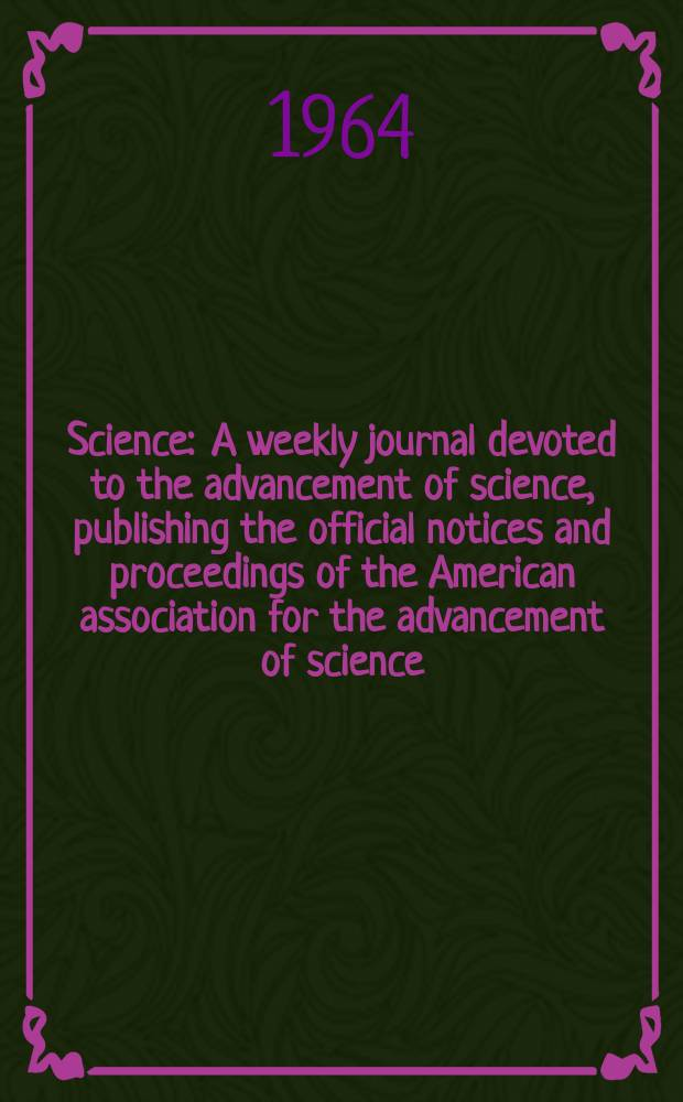 Science : A weekly journal devoted to the advancement of science, publishing the official notices and proceedings of the American association for the advancement of science. N.S., Vol.144, №3614