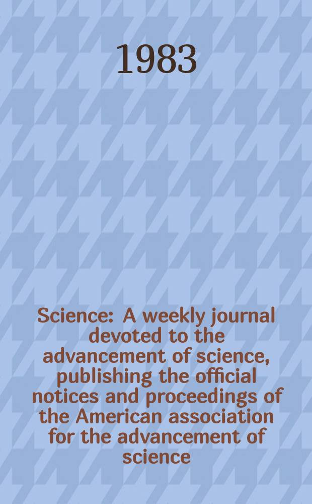 Science : A weekly journal devoted to the advancement of science, publishing the official notices and proceedings of the American association for the advancement of science. N.S., Vol.219, №4591