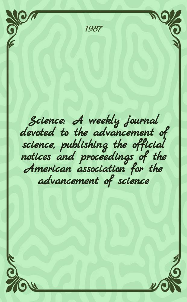 Science : A weekly journal devoted to the advancement of science, publishing the official notices and proceedings of the American association for the advancement of science. N.S., Vol.238, №4831