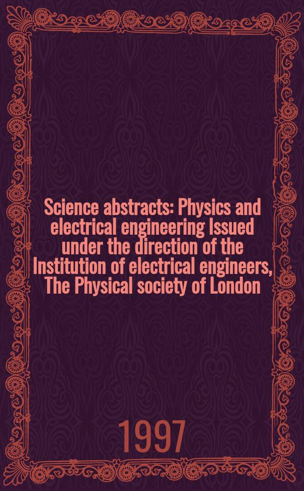 Science abstracts : Physics and electrical engineering Issued under the direction of the Institution of electrical engineers, The Physical society of London. 1997, №15