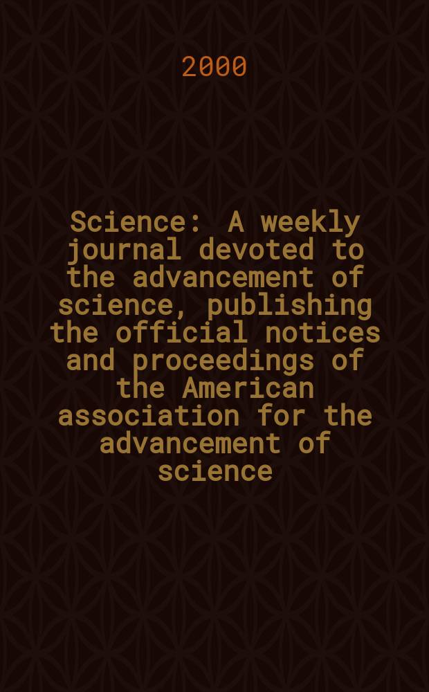 Science : A weekly journal devoted to the advancement of science, publishing the official notices and proceedings of the American association for the advancement of science. Vol.289, №5482