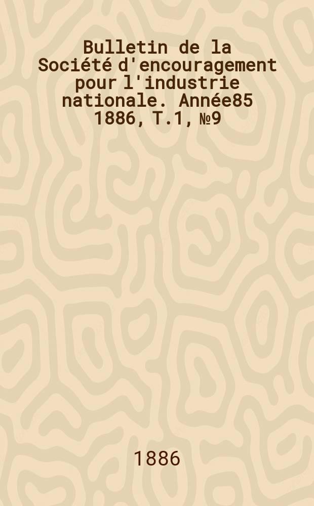 Bulletin de la Société d'encouragement pour l'industrie nationale. Année85 1886, T.1, №9