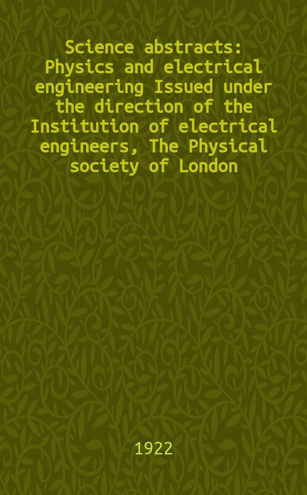 Science abstracts : Physics and electrical engineering Issued under the direction of the Institution of electrical engineers, The Physical society of London. Vol.25, №8(296)