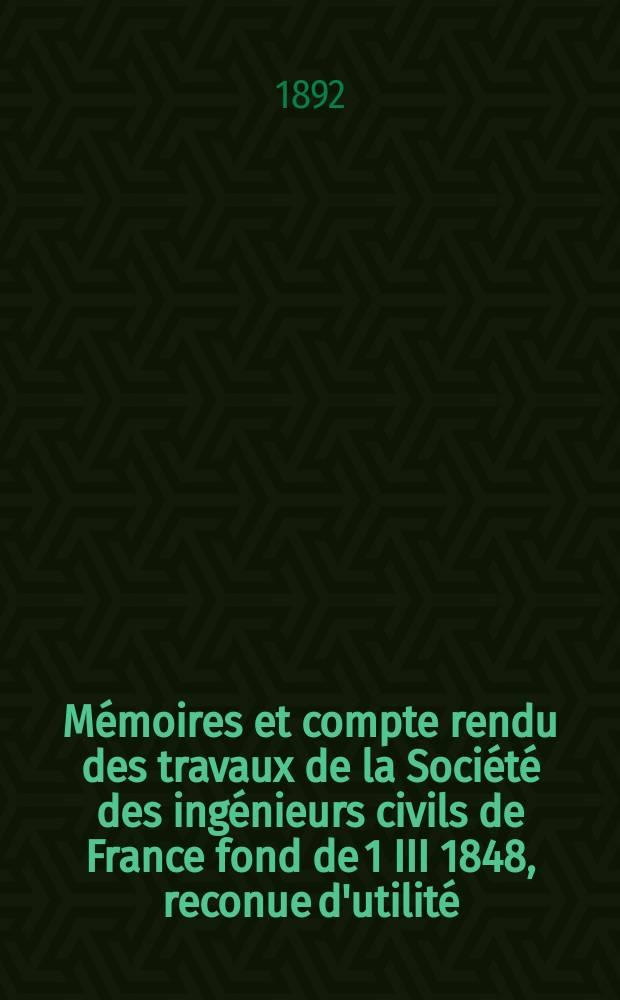 Mémoires et compte rendu des travaux de la Société des ingénieurs civils de France fond de 1 III 1848, reconue d'utilité : Publ. par décret du 22/XII 1860. Année45 1892, Cahier12