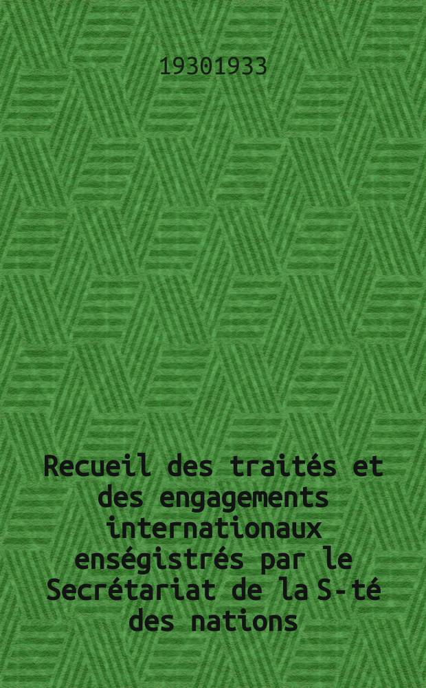 Recueil des traités et des engagements internationaux enségistrés par le Secrétariat de la S-té des nations : Treaty series. Vol.108/130 1930/1933, №5, Traités №2606