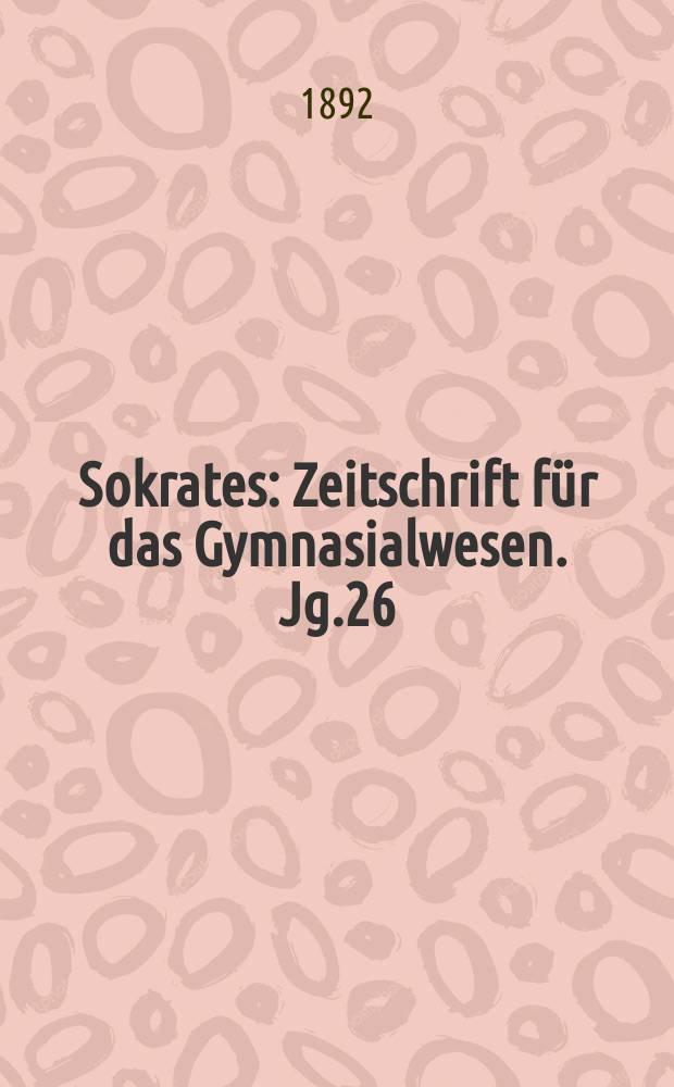 Sokrates : Zeitschrift für das Gymnasialwesen. Jg.26(46) 1892, H.1