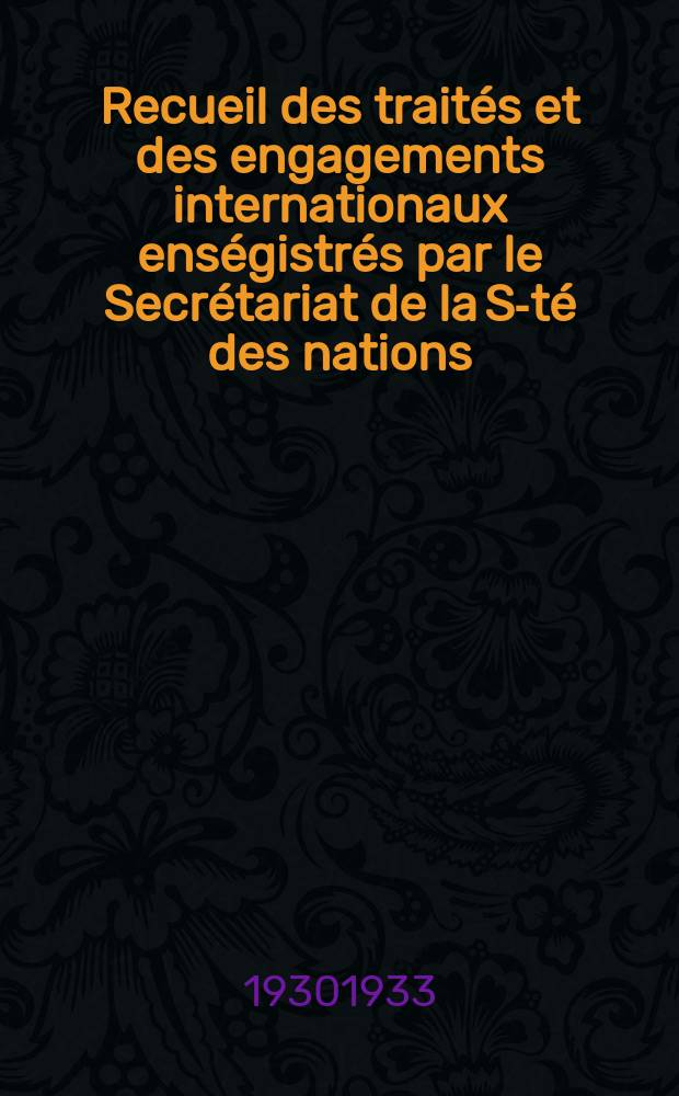 Recueil des traités et des engagements internationaux enségistrés par le Secrétariat de la S-té des nations : Treaty series. Vol.131/152 1932/1934, №6, Traités №3407