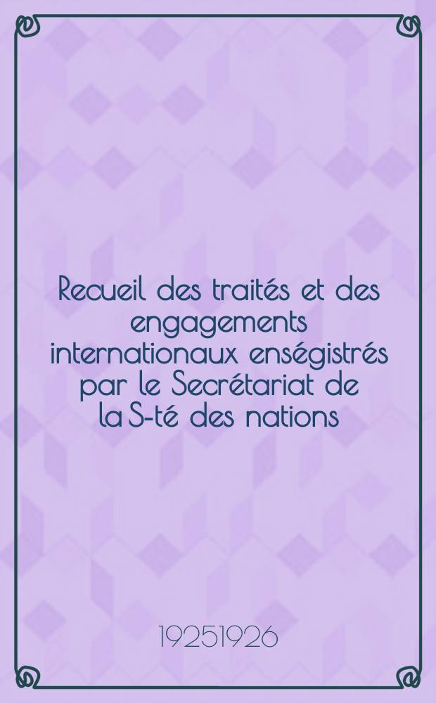 Recueil des traités et des engagements internationaux enségistrés par le Secrétariat de la S-té des nations : Treaty series. Vol.40/63 1925/1927, №2, Traités №1341