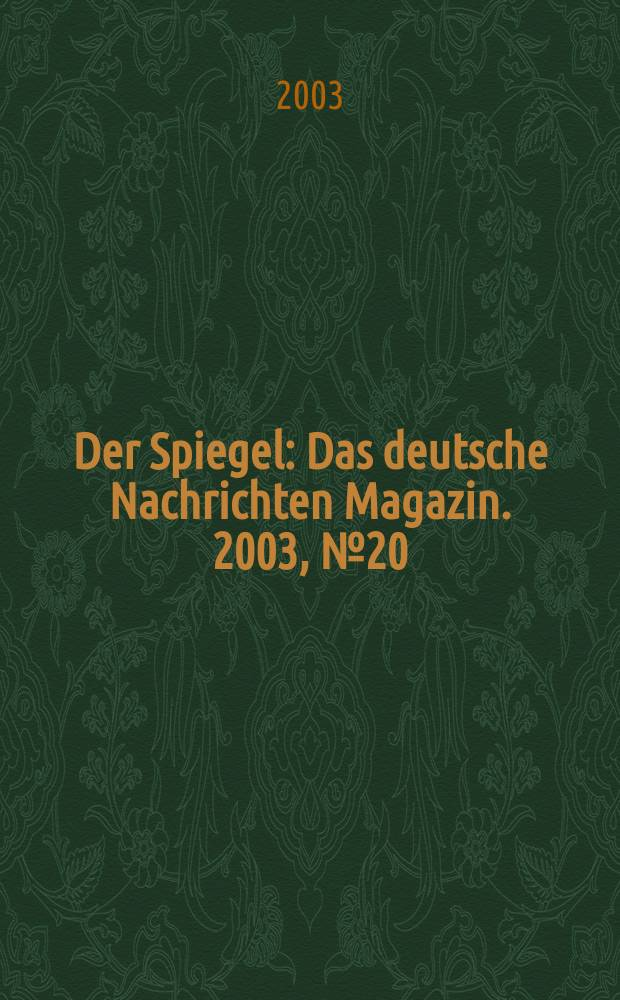 Der Spiegel : Das deutsche Nachrichten Magazin. 2003, №20