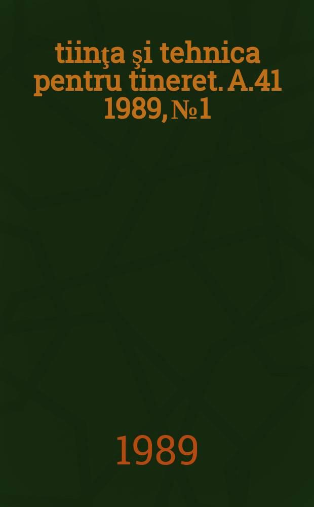 Ştiinţa şi tehnica pentru tineret. A.41 1989, №1