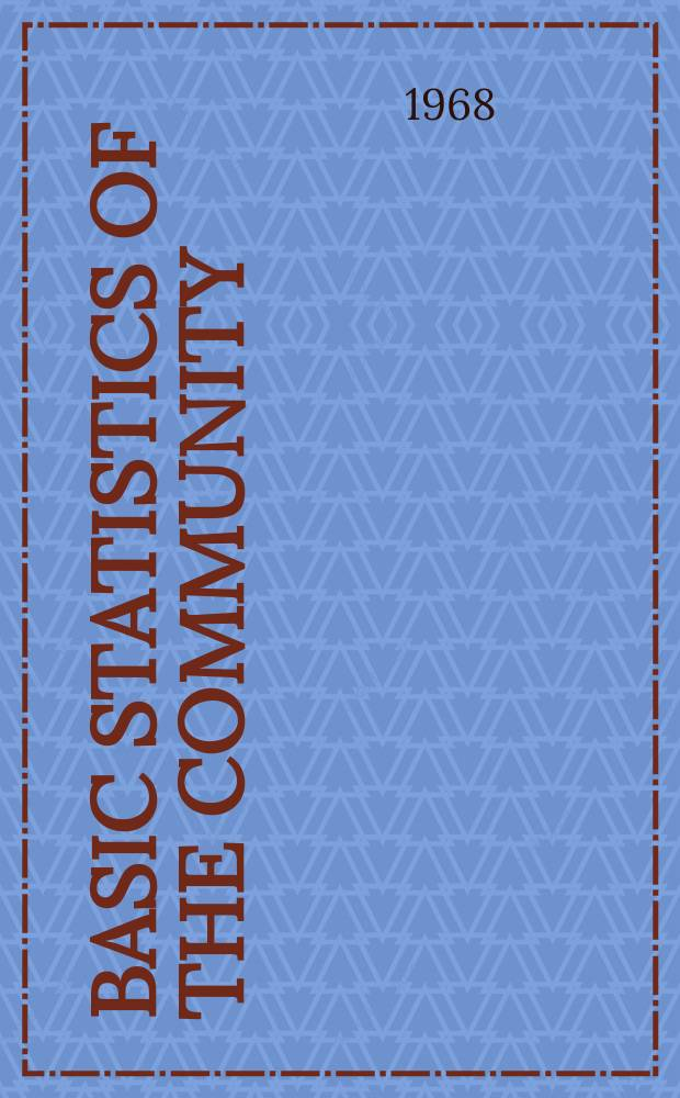 Basic statistics of the community : Comparison with some European countries, Canada, the United States of America, Japan and the Union of Soviet Socialist Republics. Ed.8 : 1967