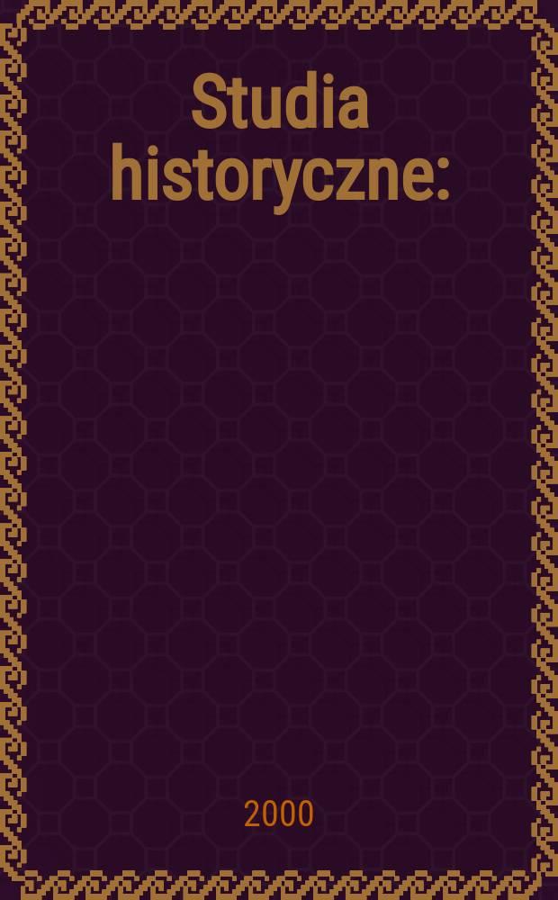 Studia historyczne : (Dawniej: Małopolskie studia historyczne). R.43 2000, Z.3(170)