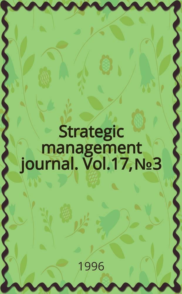 Strategic management journal. Vol.17, №3