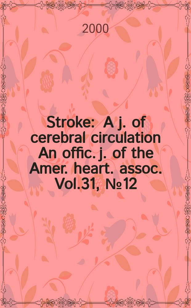 Stroke : A j. of cerebral circulation An offic. j. of the Amer. heart. assoc. Vol.31, №12