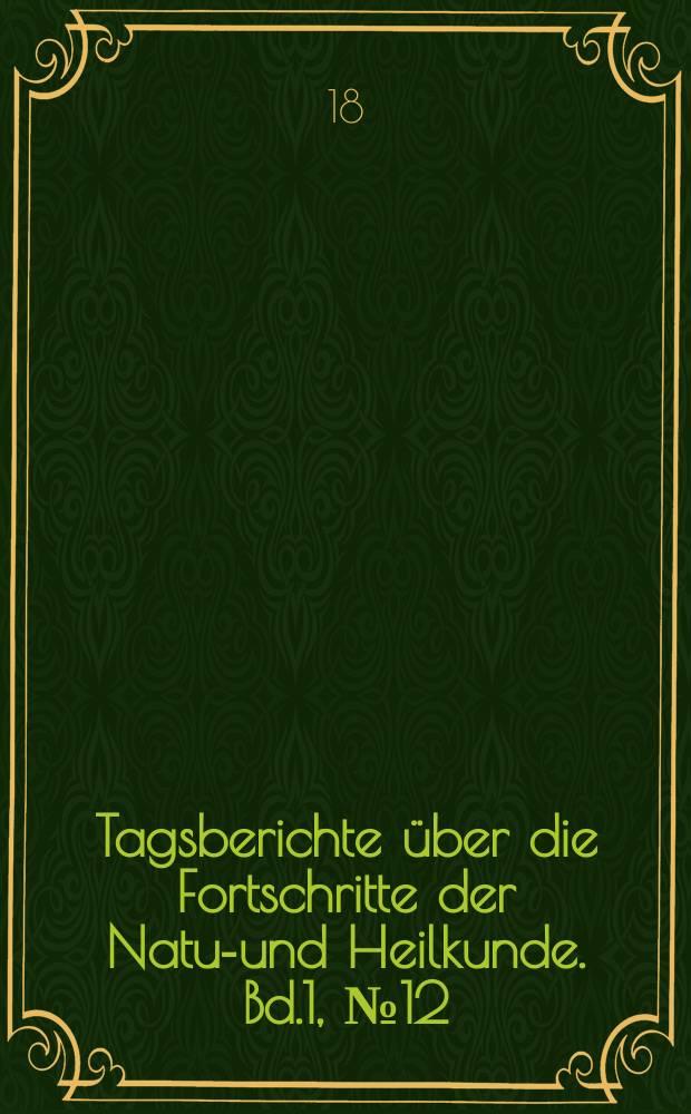 Tagsberichte über die Fortschritte der Natur- und Heilkunde. Bd.1, №12