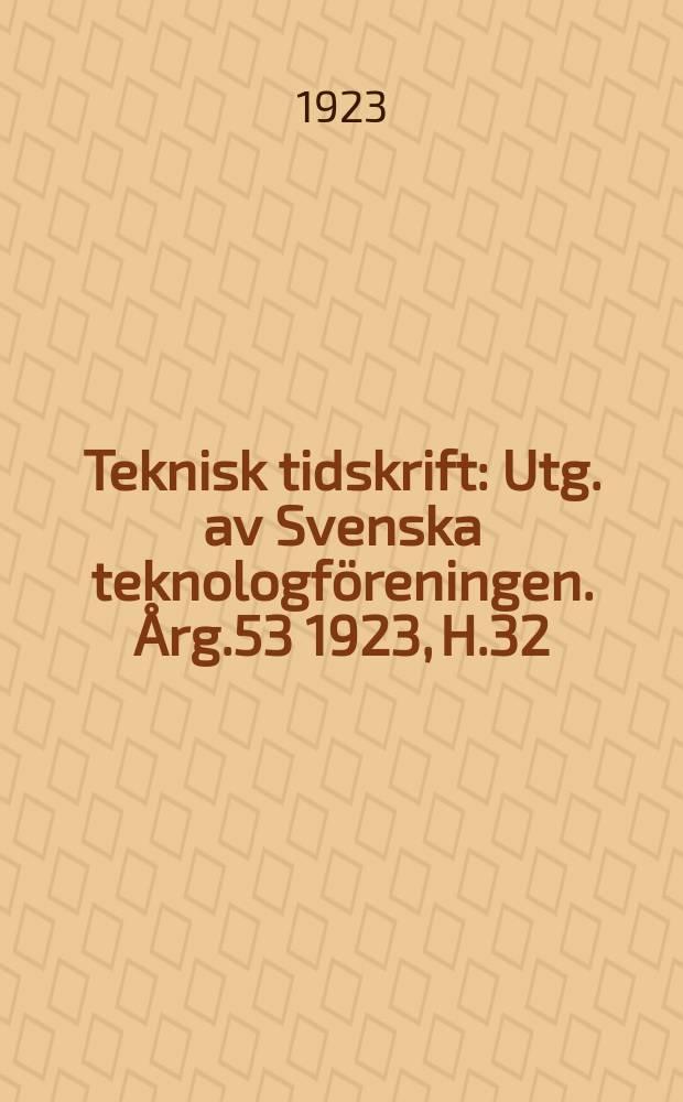 Teknisk tidskrift : Utg. av Svenska teknologföreningen. Årg.53 1923, H.32
