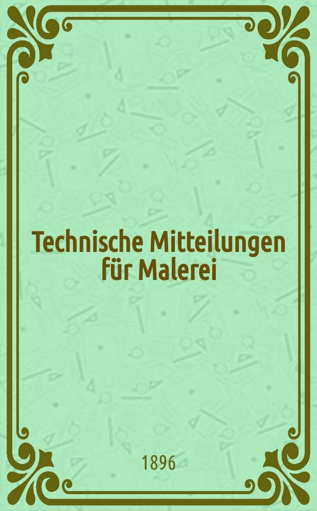 Technische Mitteilungen für Malerei : Technisches Zentral-Organ für Kunst- und Dekorationsmaler, Architekten, Baumeister, Fabrikanten, Techniker, Fachschulen und Fachfereine, Stuccateure, Tüncher & c. Jg.2 (13) 1896/1897, №5