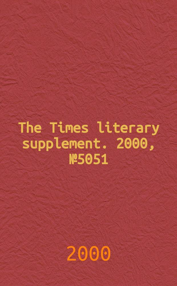 The Times literary supplement. 2000, №5051