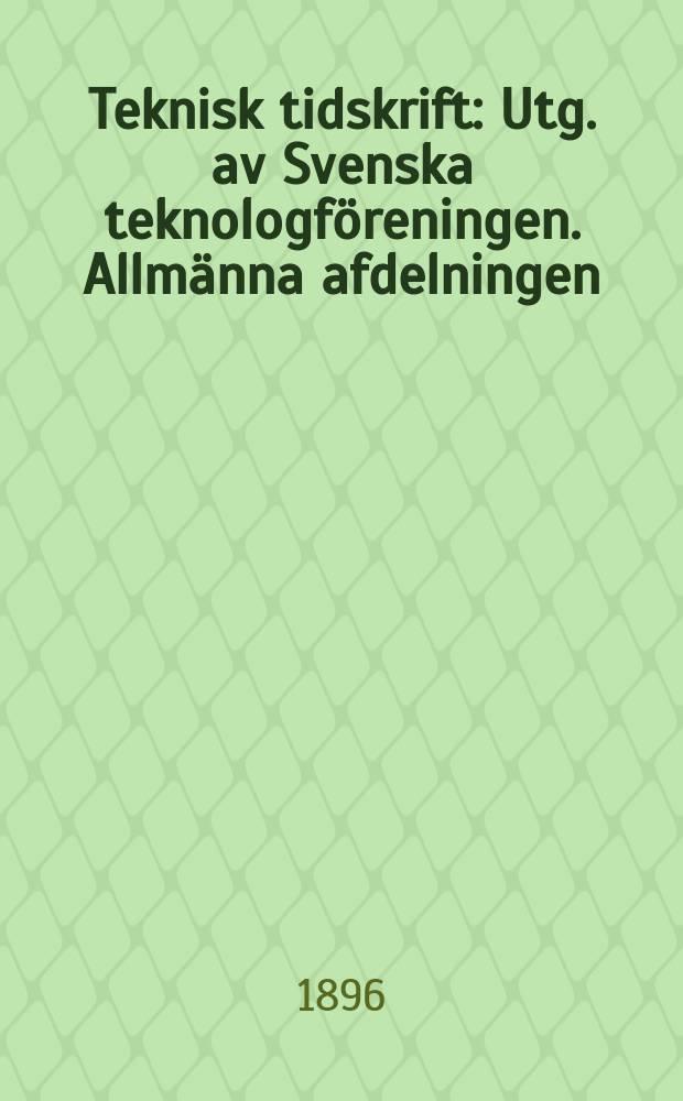Teknisk tidskrift : Utg. av Svenska teknologföreningen. Allmänna afdelningen