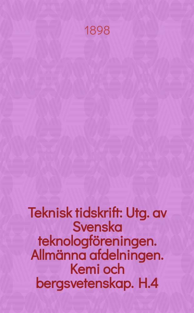 Teknisk tidskrift : Utg. av Svenska teknologföreningen. Allmänna afdelningen. Kemi och bergsvetenskap. H.4