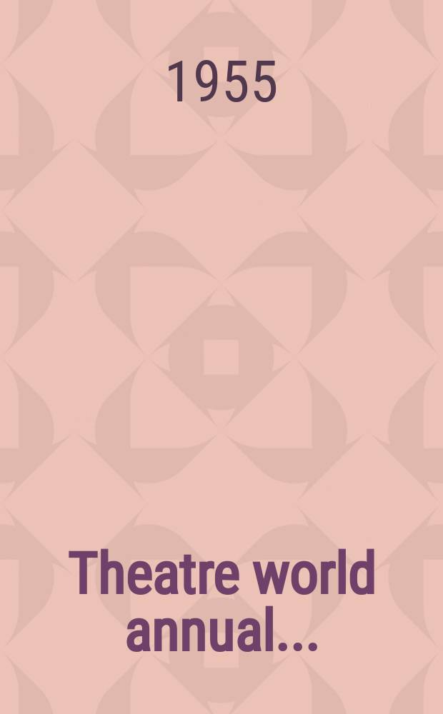 Theatre world annual ... (London) : A pictorial review of West end productions with a record of plays and players. №6 : 1st June 1954 - 31st May 1955