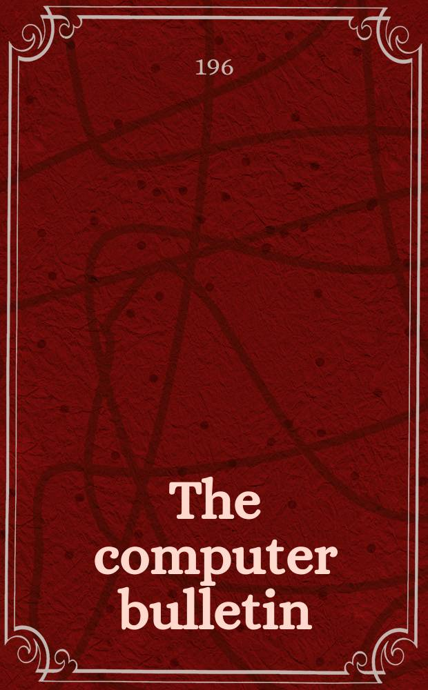The computer bulletin : A publication of the British computer society Ltd. Vol.10, №4 1966/1967