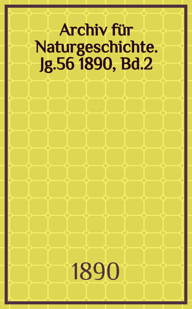 Archiv für Naturgeschichte. Jg.56 1890, Bd.2