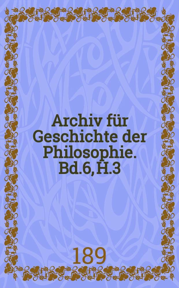 Archiv für Geschichte der Philosophie. Bd.6, H.3