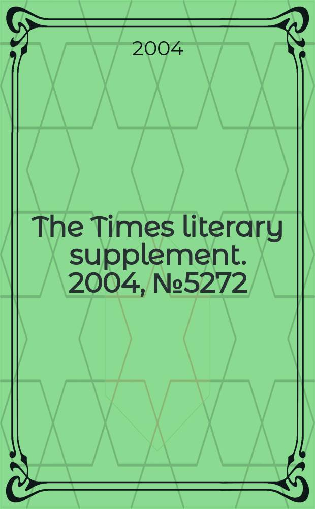 The Times literary supplement. 2004, №5272