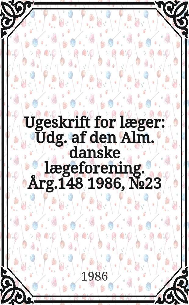 Ugeskrift for læger : Udg. af den Alm. danske lægeforening. Årg.148 1986, №23