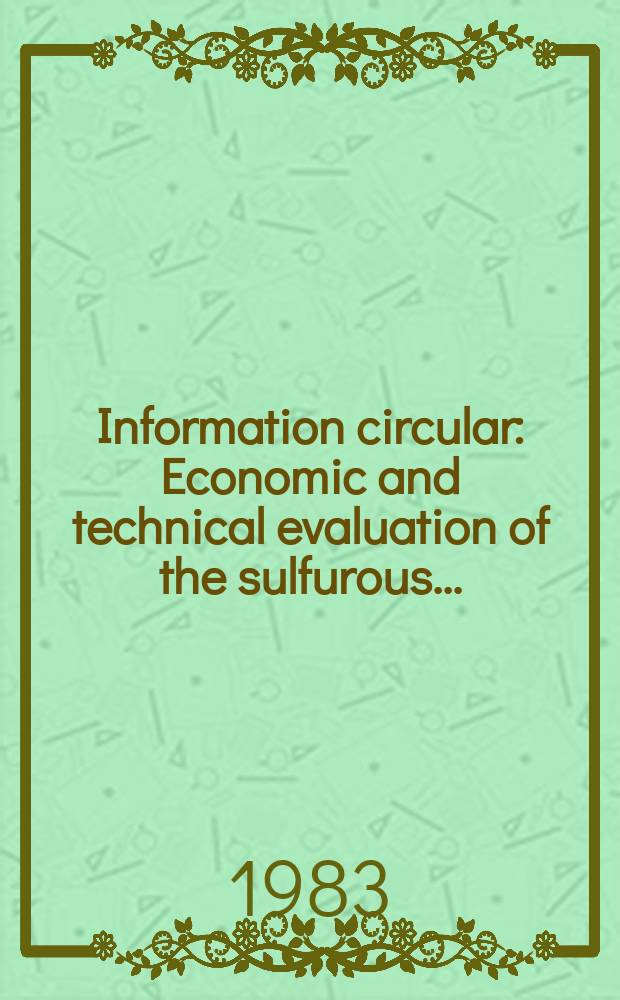 Information circular : Economic and technical evaluation of the sulfurous ...