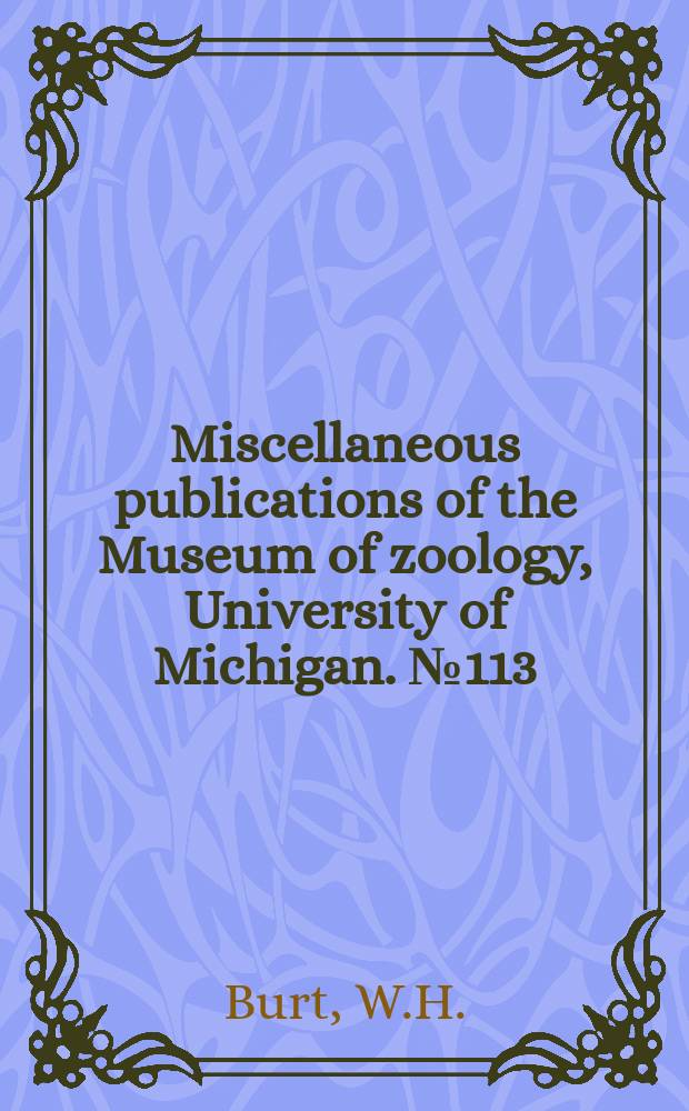 Miscellaneous publications [of the] Museum of zoology, University of Michigan. №113 : Bacula of Horth American Mammals
