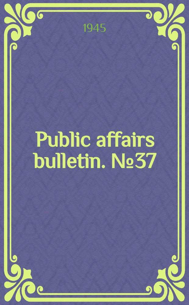 Public affairs bulletin. №37 : Developments of the good neighbor policy