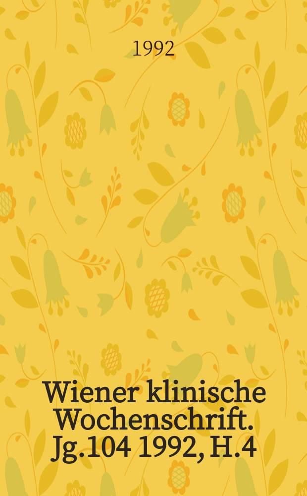 Wiener klinische Wochenschrift. Jg.104 1992, H.4