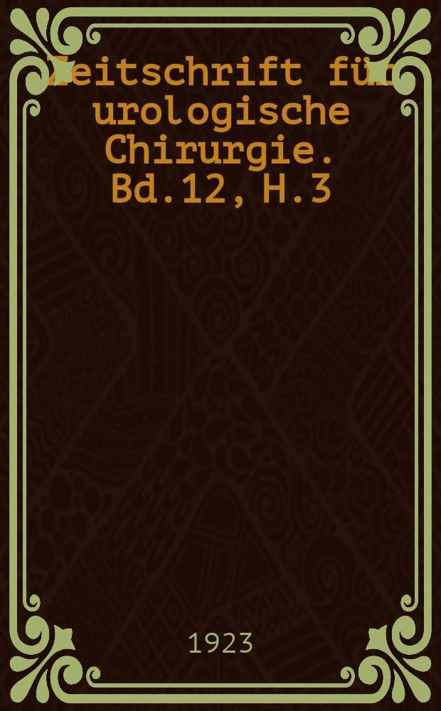 Zeitschrift für urologische Chirurgie. Bd.12, H.3