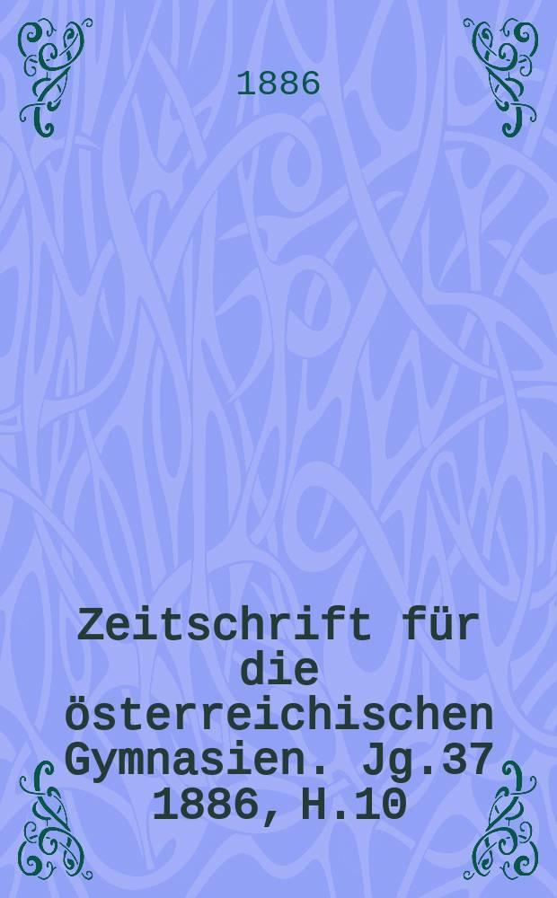 Zeitschrift für die österreichischen Gymnasien. Jg.37 1886, H.10