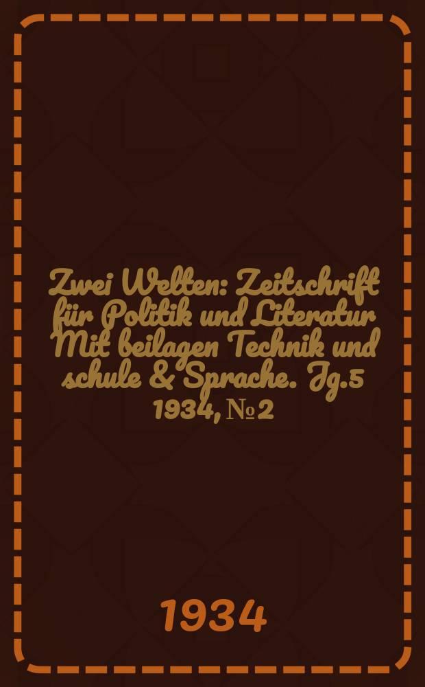 Zwei Welten : Zeitschrift für Politik und Literatur Mit beilagen Technik und schule & Sprache. Jg.5 1934, №2