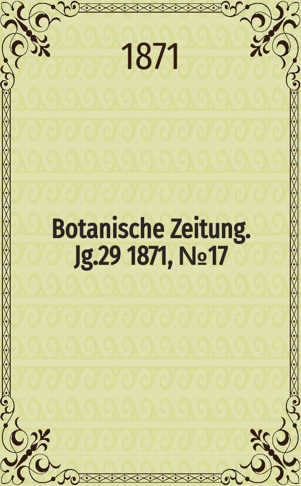 Botanische Zeitung. Jg.29 1871, №17