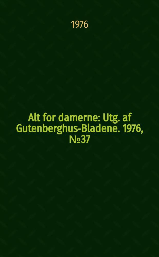 Alt for damerne : Utg. af Gutenberghus-Bladene. 1976, №37