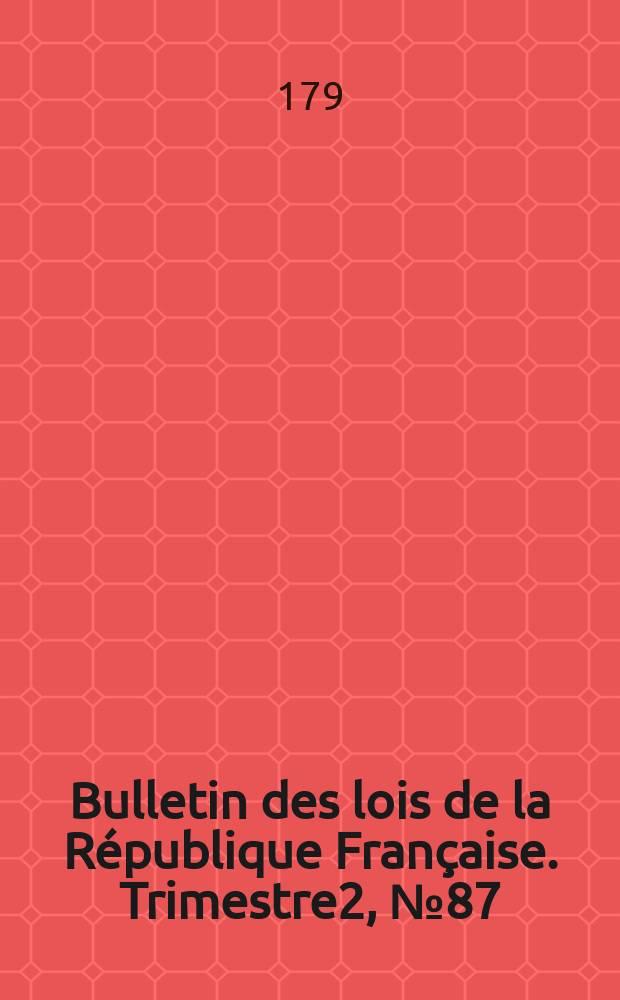 Bulletin des lois de la République Française. Trimestre2, №87