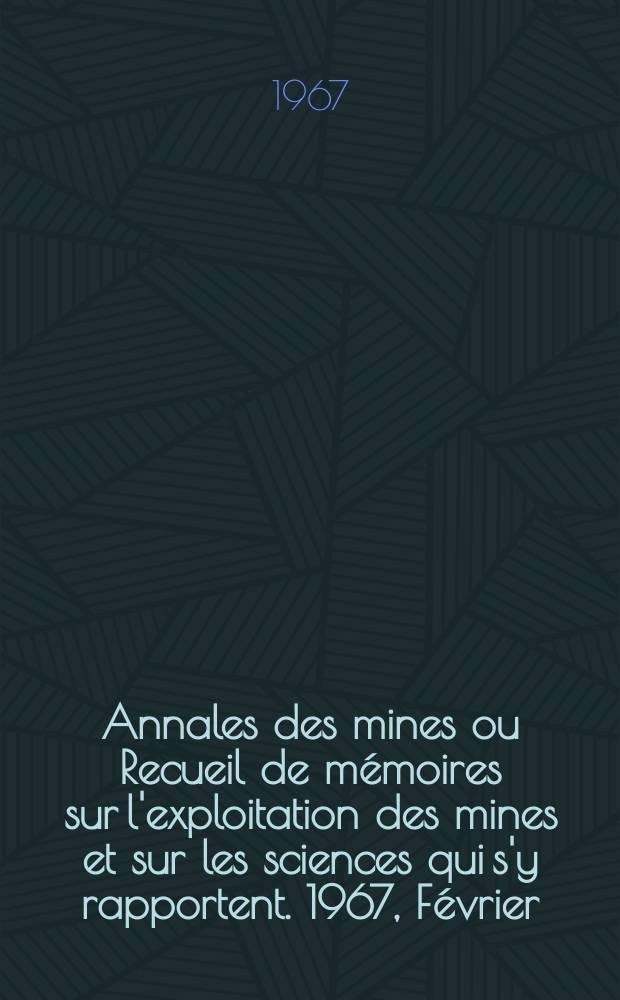 Annales des mines ou Recueil de mémoires sur l'exploitation des mines et sur les sciences qui s'y rapportent. 1967, Février