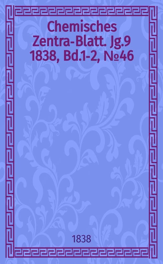 Chemisches Zentral- Blatt. Jg.9 1838, Bd.1-2, №46