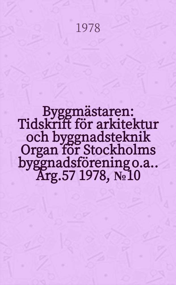 Byggmästaren : Tidskrift för arkitektur och byggnadsteknik Organ för Stockholms byggnadsförening [o.a.]. Årg.57 1978, №10