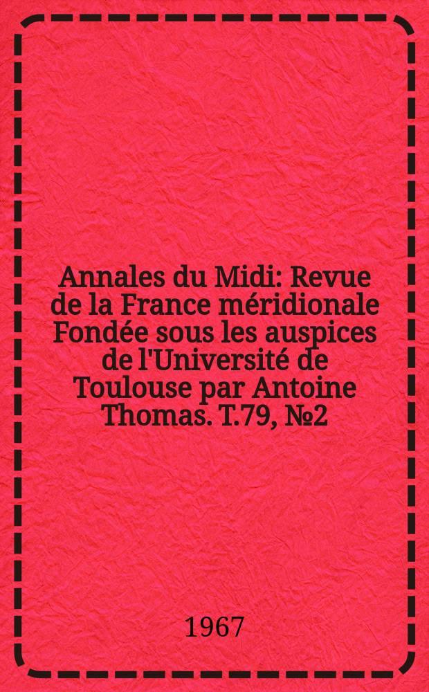 Annales du Midi : Revue de la France méridionale Fondée sous les auspices de l'Université de Toulouse par Antoine Thomas. T.79, №2(82)